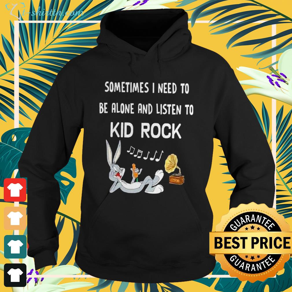 Bugs Bunny Sometimes I need to be alone and listen to Kid Rock hoodie