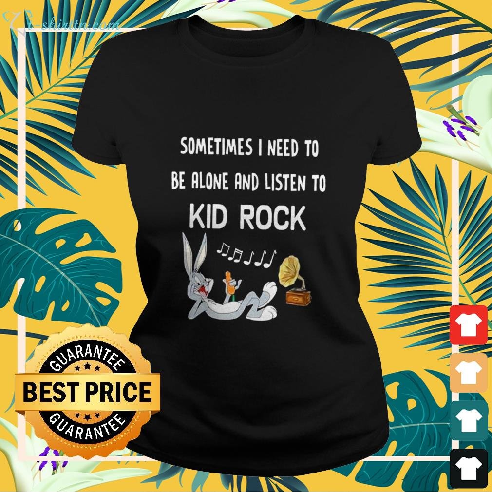 Bugs Bunny Sometimes I need to be alone and listen to Kid Rock ladies-tee