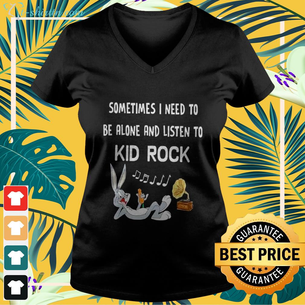 Bugs Bunny Sometimes I need to be alone and listen to Kid Rock v-neck t-shirt