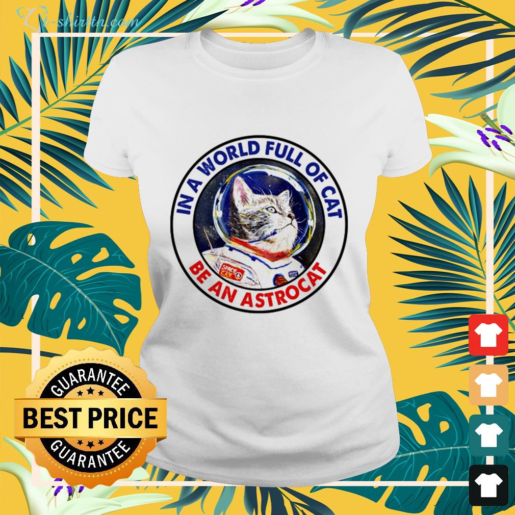 Cat pilot in a world full of cat be an astrocat ladies-tee