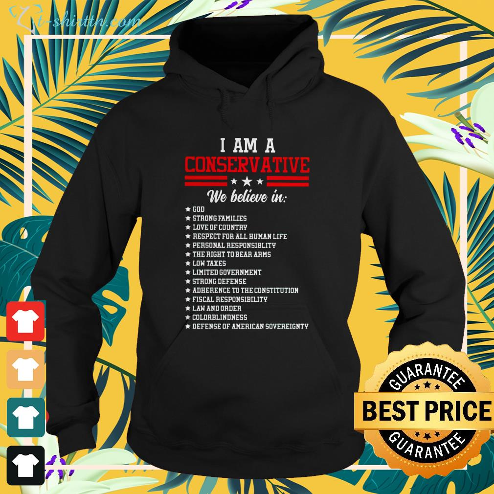 I am a conservative we believe in God strong families hoodie
