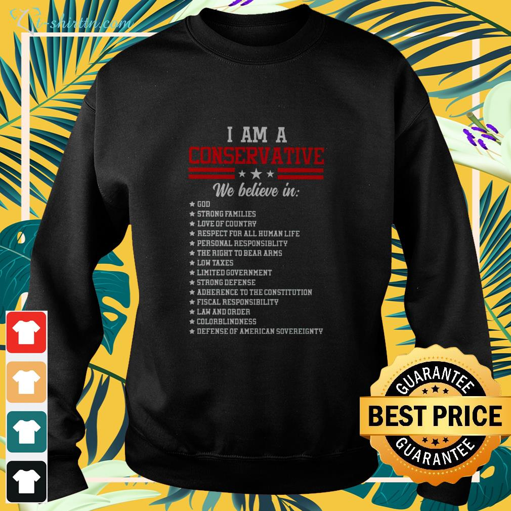 I am a conservative we believe in God strong families sweater