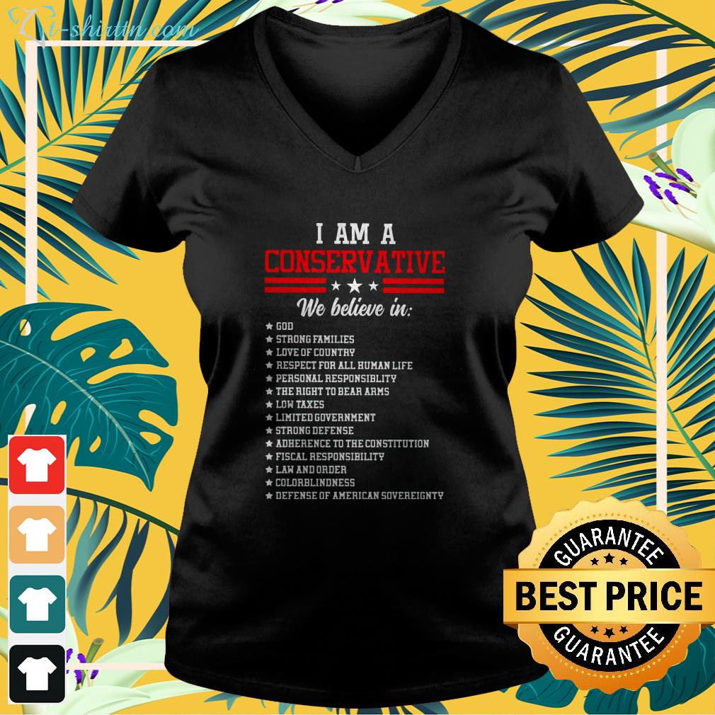 I am a conservative we believe in God strong families v-neck t-shirt