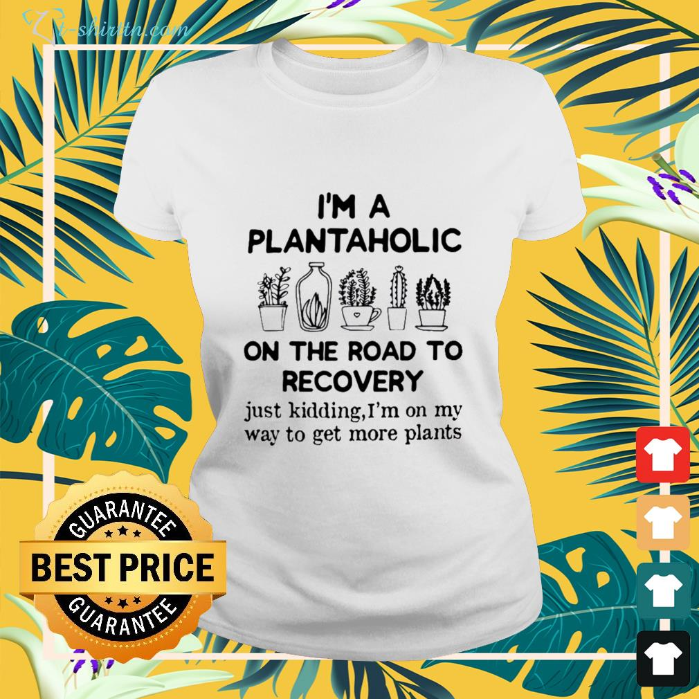 I'm a plantaholic on the road to recovery ladies-tee