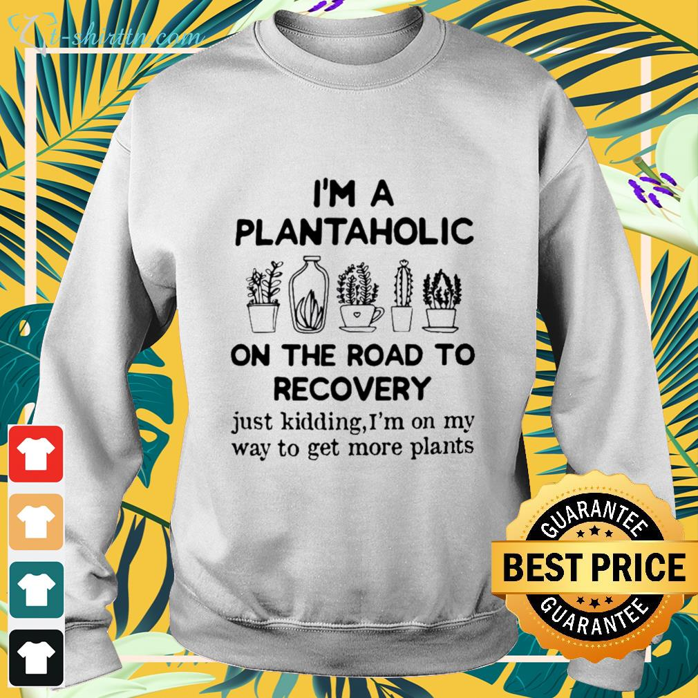 I'm a plantaholic on the road to recovery sweater