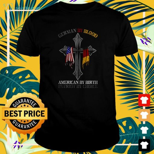 German by blood American by birth patriot by choice t-shirt