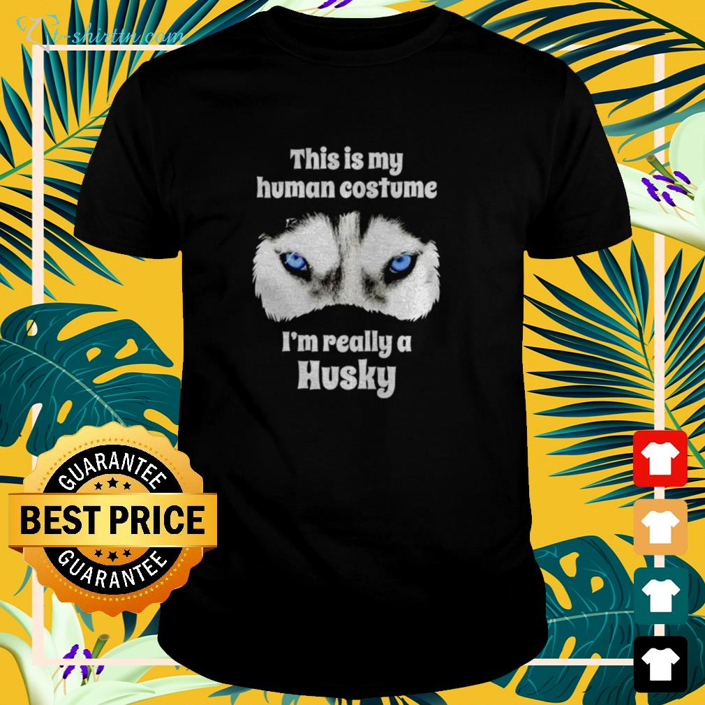 this-is-my-human-costume-im-really-a-husky-t-shirt The best shop for printing t-shirts for men and women