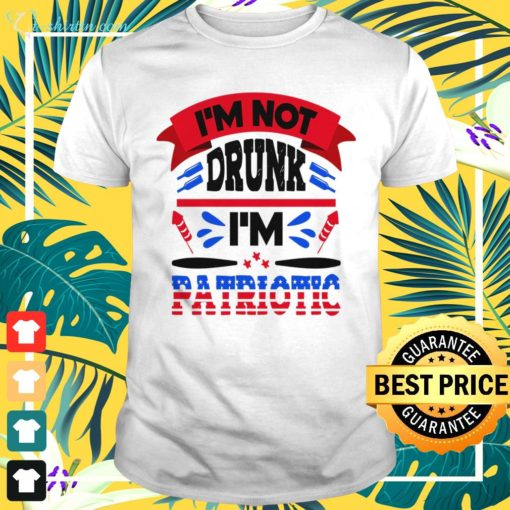 4th of July Not Drunk I'm Patriotic t-shirt