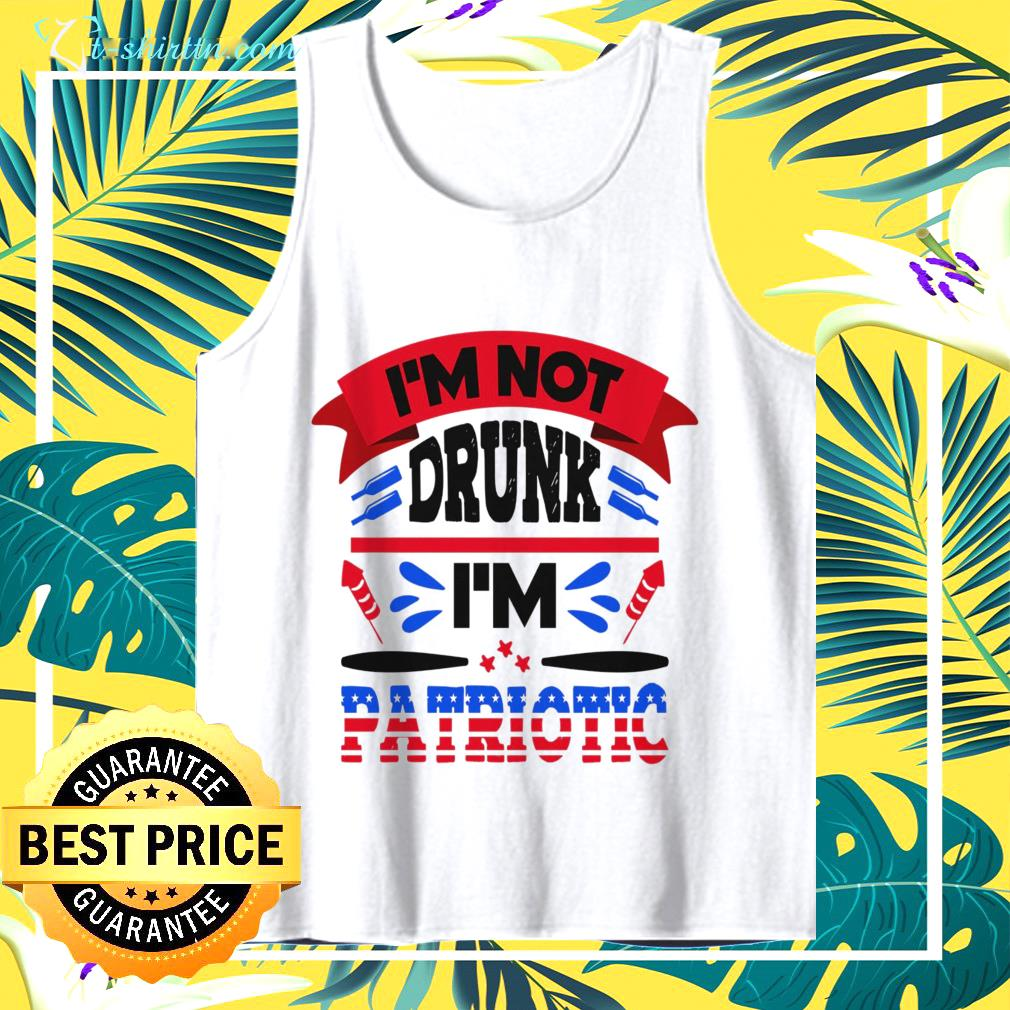 4th of July Not Drunk I'm Patriotic tank top