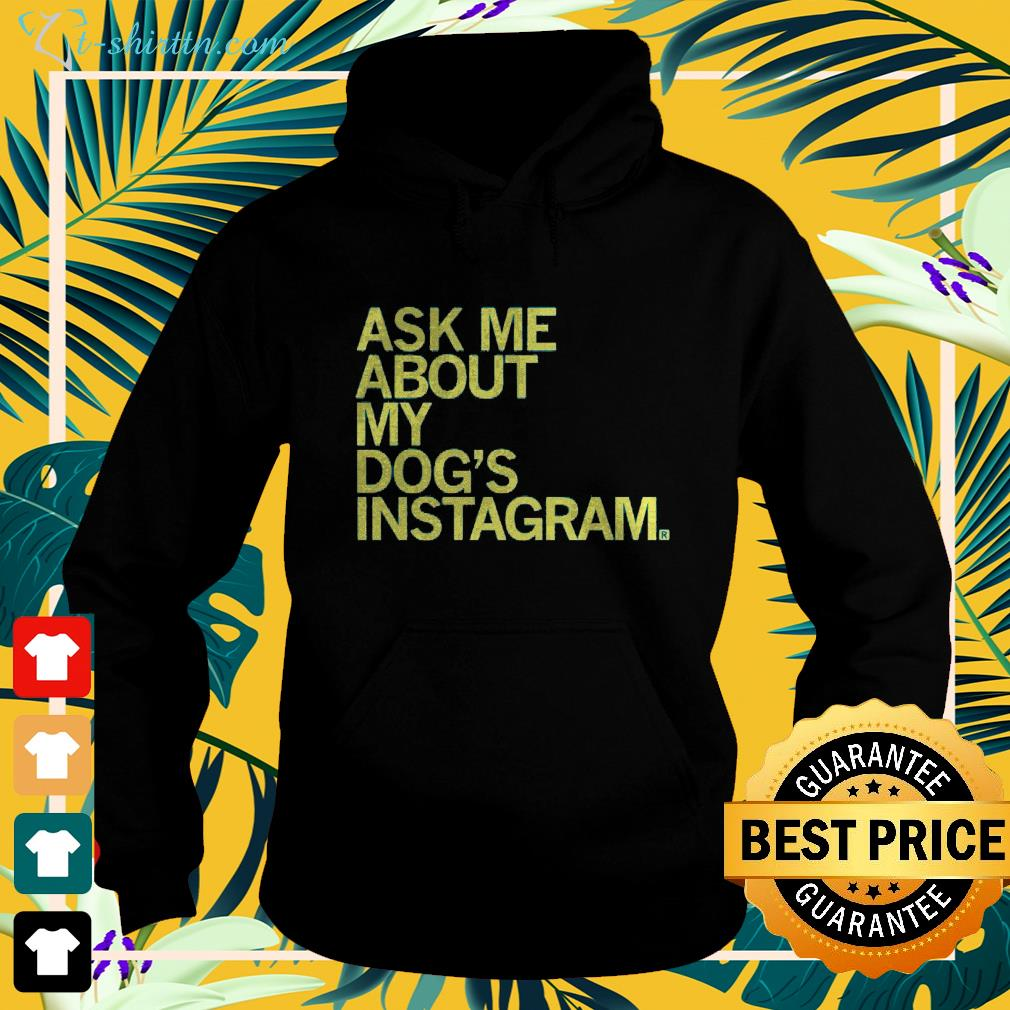 Ask me about my dog's Instagram hoodie