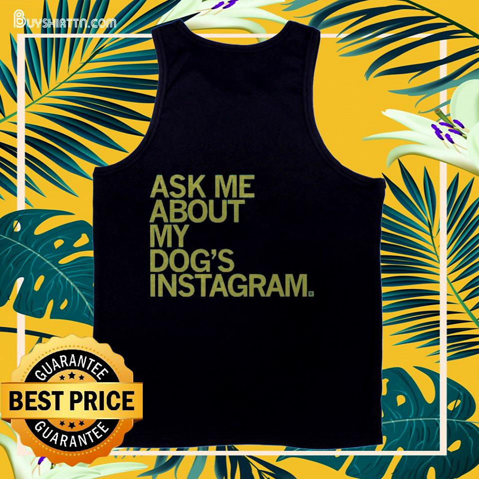 Ask me about my dog's Instagram  tank top