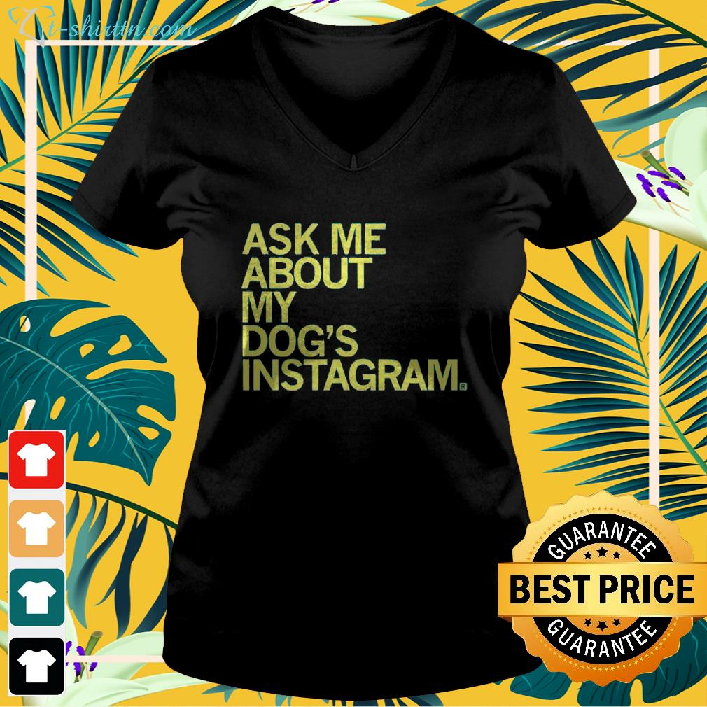 Ask me about my dog's Instagram v-neck t-shirt