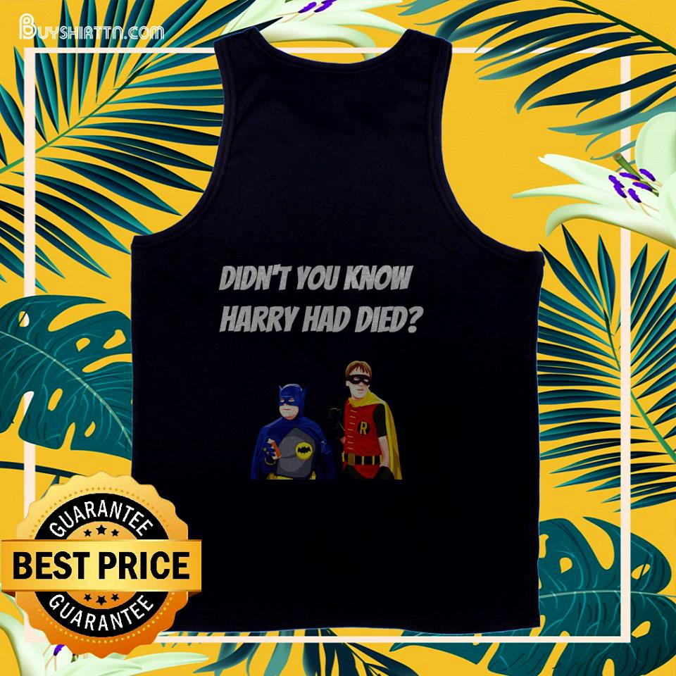 Batman Didn't you know harry had died tank top