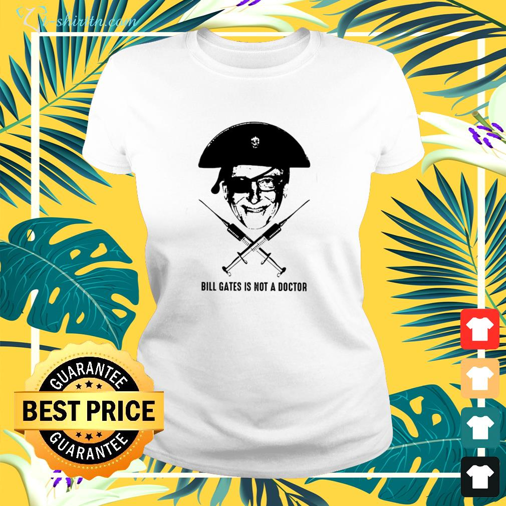 Bill gates is not a doctor ladies-tee