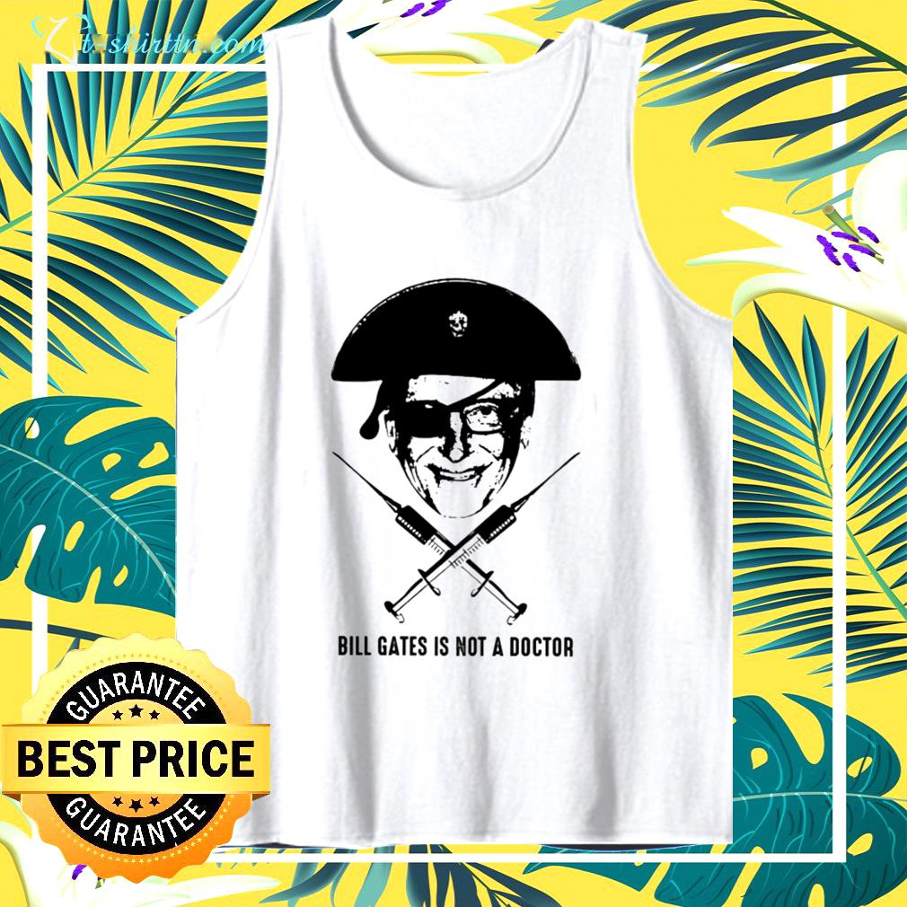 Bill gates is not a doctor tank top