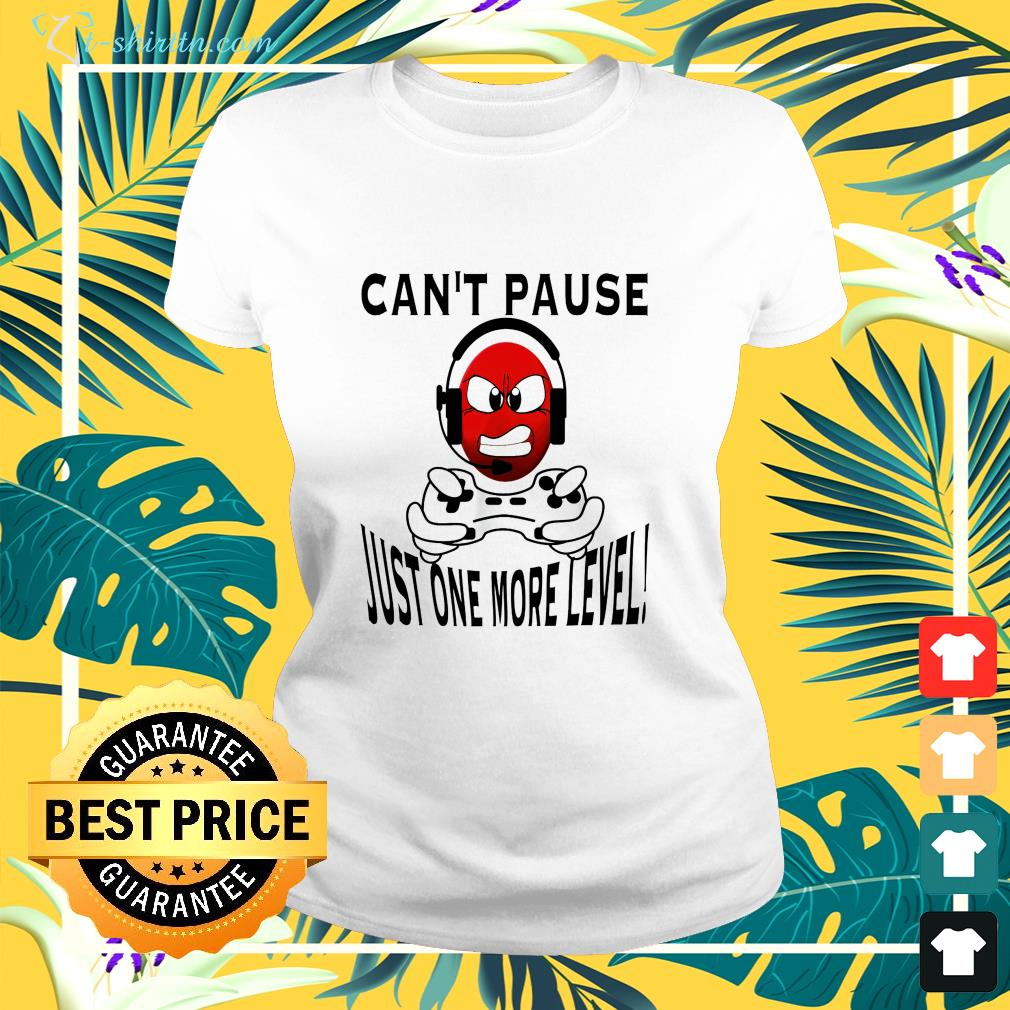Can't pause just one more level  ladies-tee