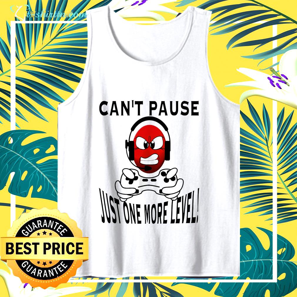 Can't pause just one more level tank top