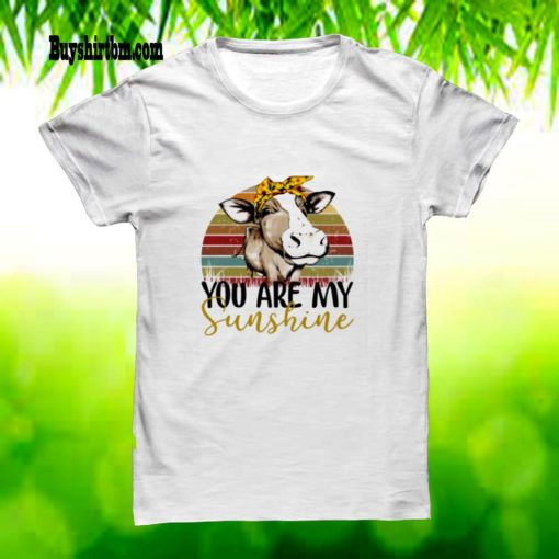 Cow you are my sunshine vintage shirt