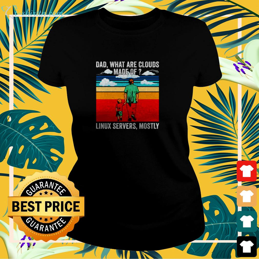 Dad what are clouds made of linux servers mostly vintage ladies-tee