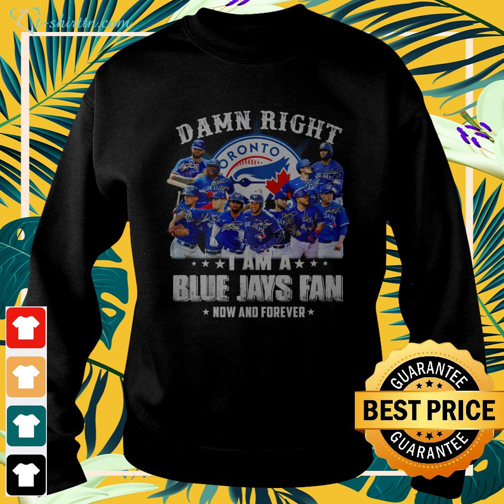 Damn right I am a Blue Jays fan now and forever sweater
