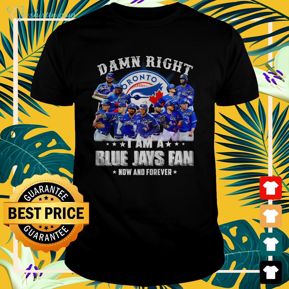 damn-right-i-am-a-blue-jays-fan-now-and-forever-t-shirt The best shop for printing t-shirts for men and women