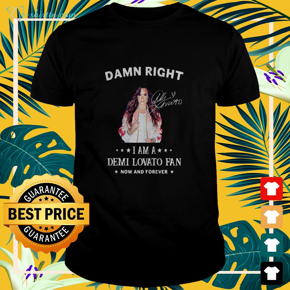 damn-right-i-am-a-demi-lovato-fan-now-and-forever-signature-t-shirt The best shop for printing t-shirts for men and women