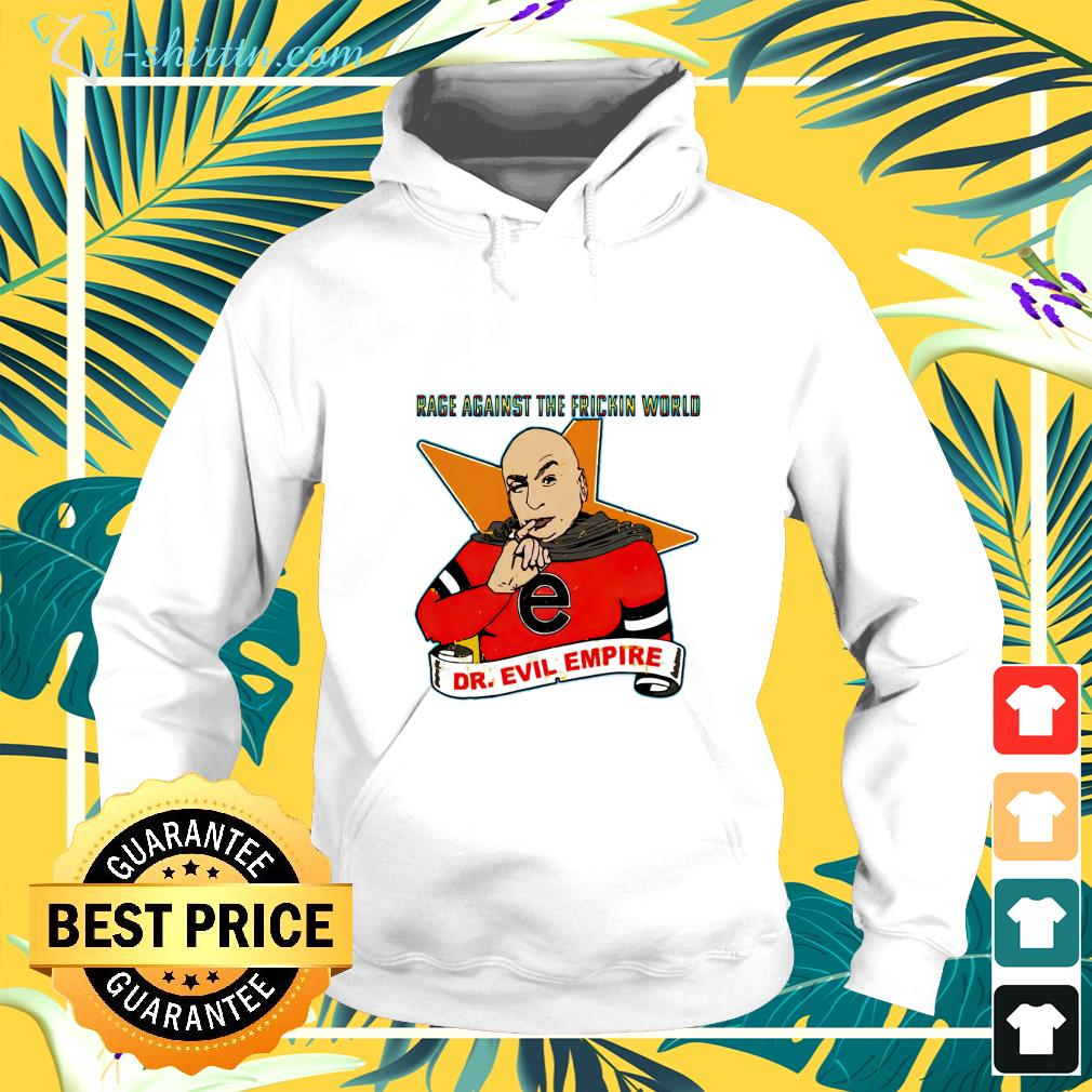 dr evil empire rage against the frickin world hoodie