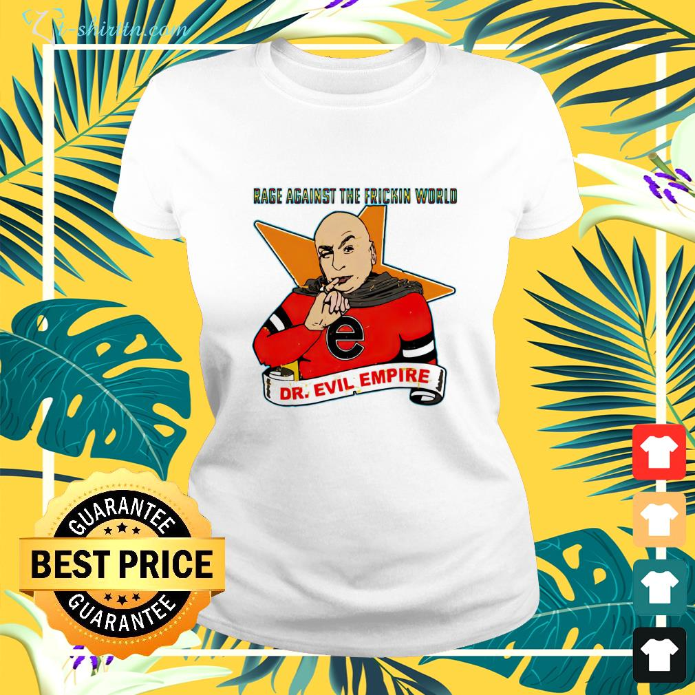 dr evil empire rage against the frickin world ladies tee