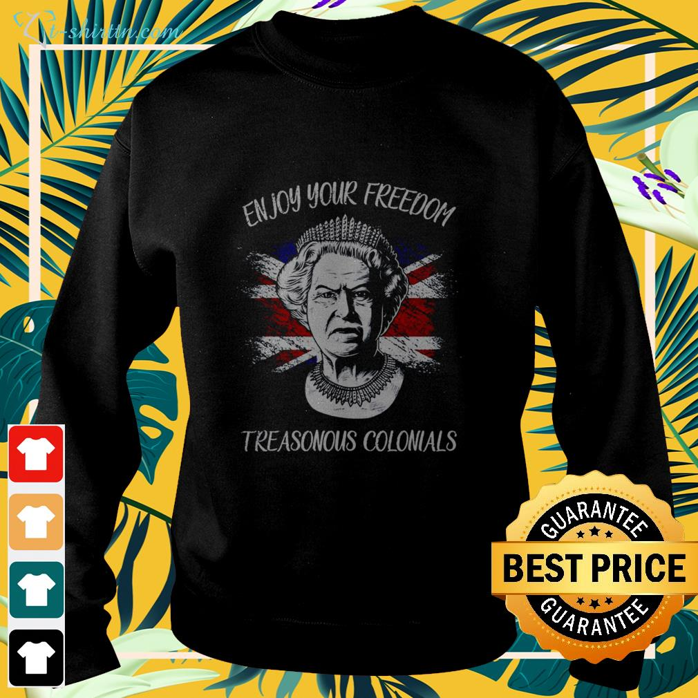 Enjoy your freedom treasonous colonials sweater