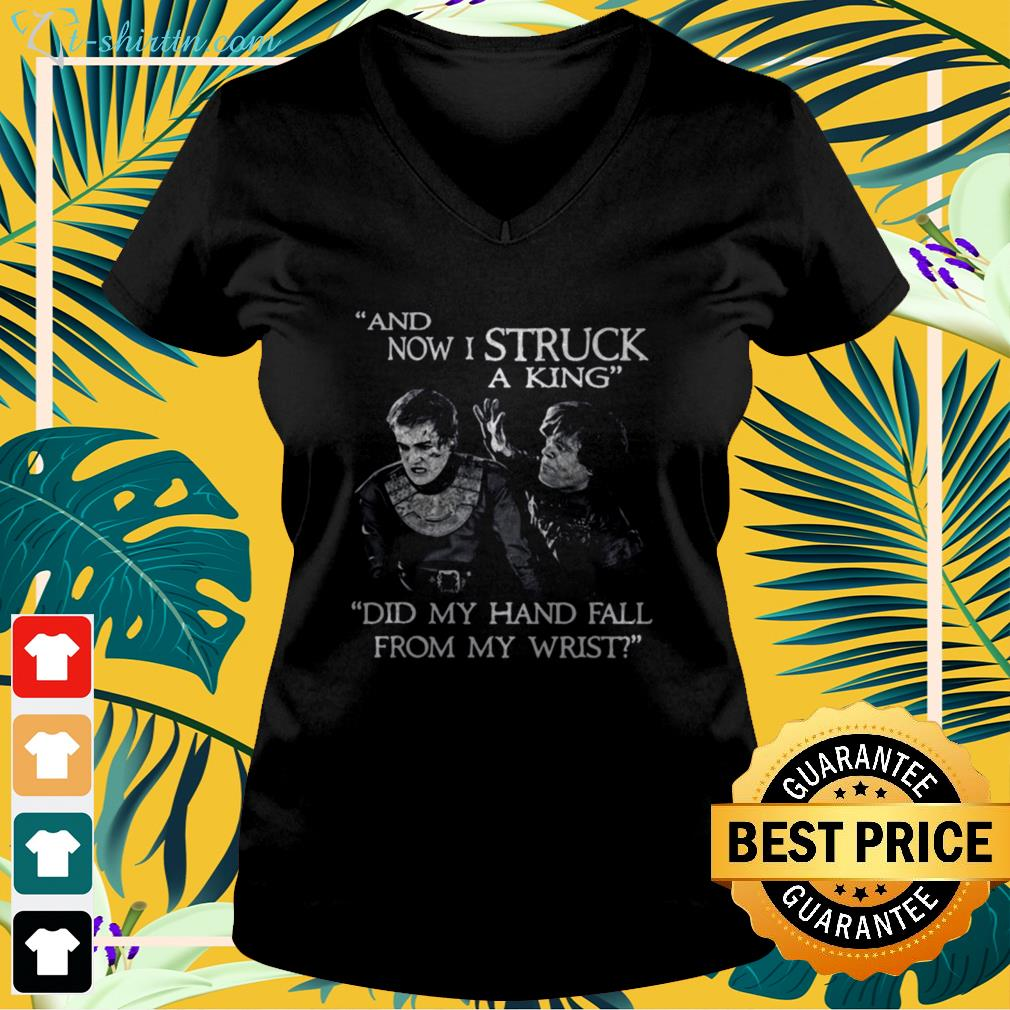 Game of thrones tyrion joffrey and now i struck a king did my hand fall from my wrist v-neck t-shirt