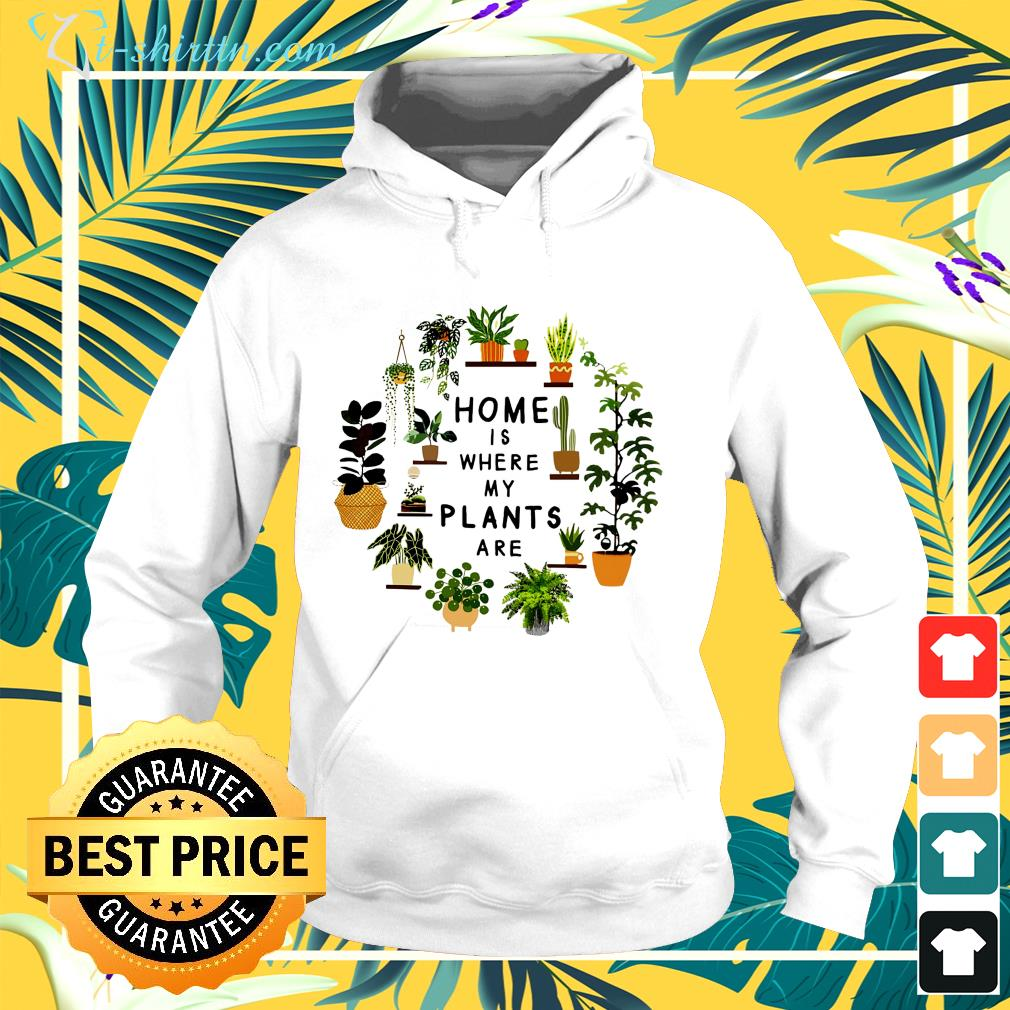 Gardening home is where my plants are hoodie