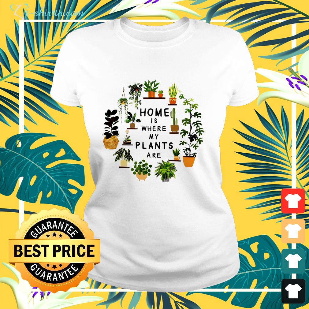 Gardening home is where my plants are ladies-tee