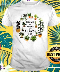 Gardening home is where my plants are t-shirt
