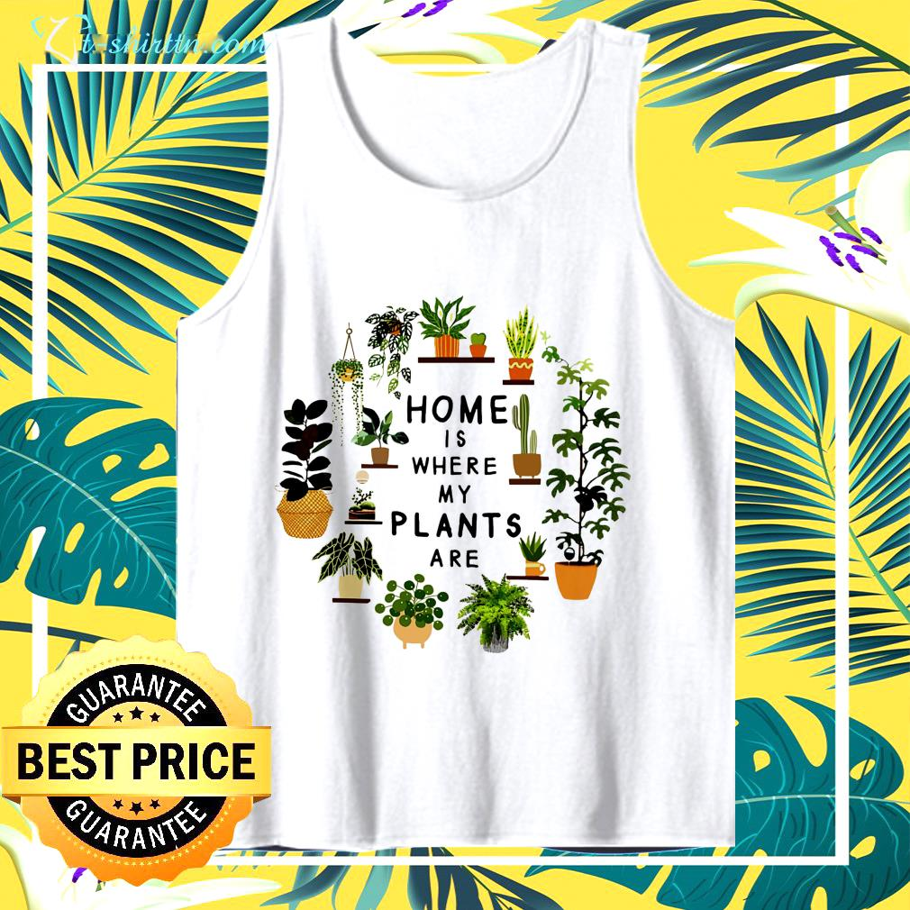 Gardening home is where my plants are  tank top