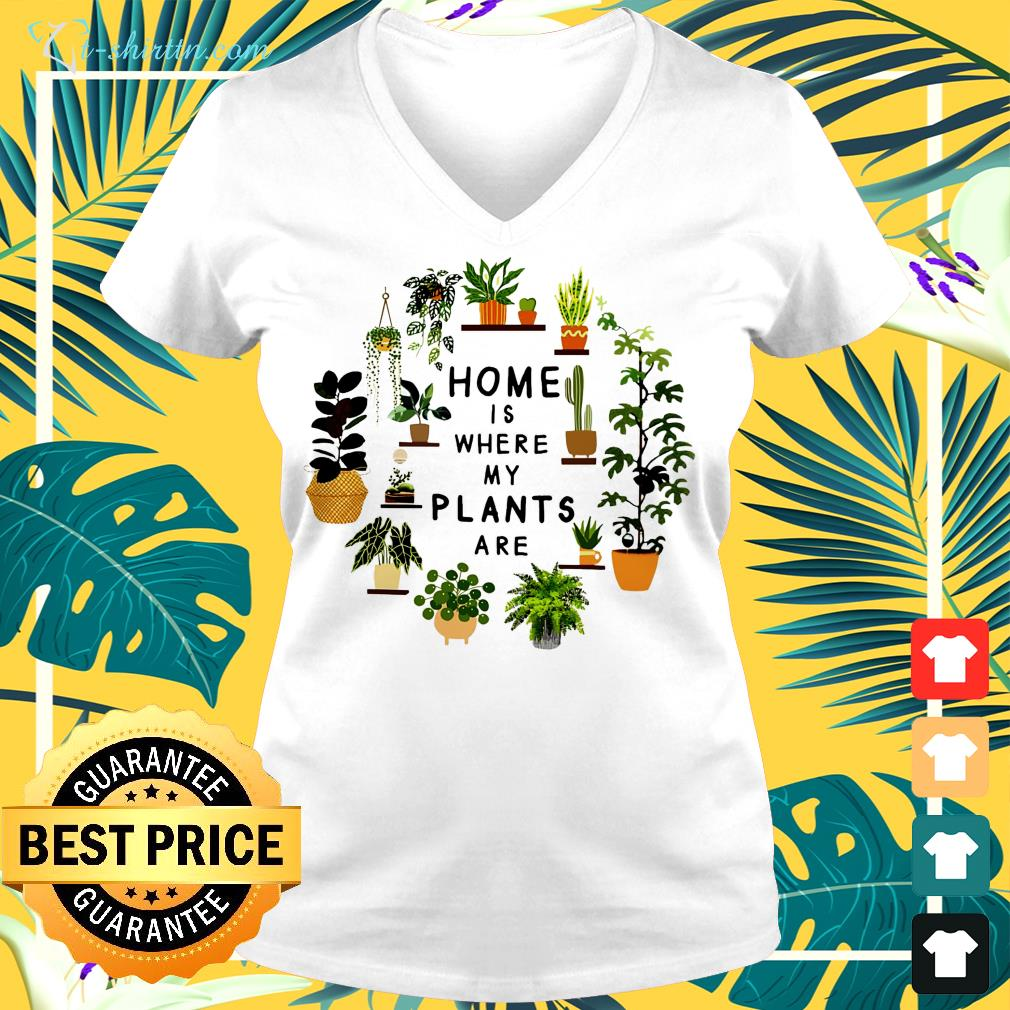 Gardening home is where my plants are  v-neck t-shirt
