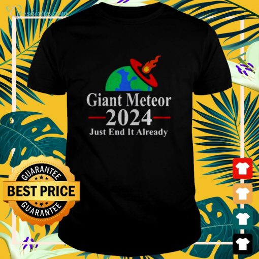 Giant meteor 2024 just end it already t-shirt