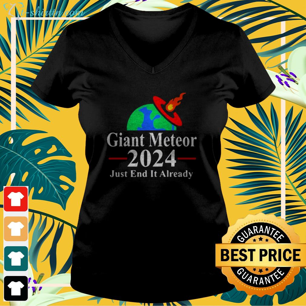 Giant meteor 2024 just end it already v-neck t-shirt