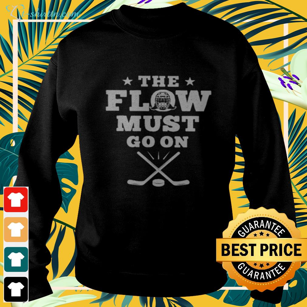 Hockey the flow must go on sweater