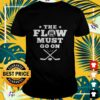 Hockey the flow must go on t-shirt