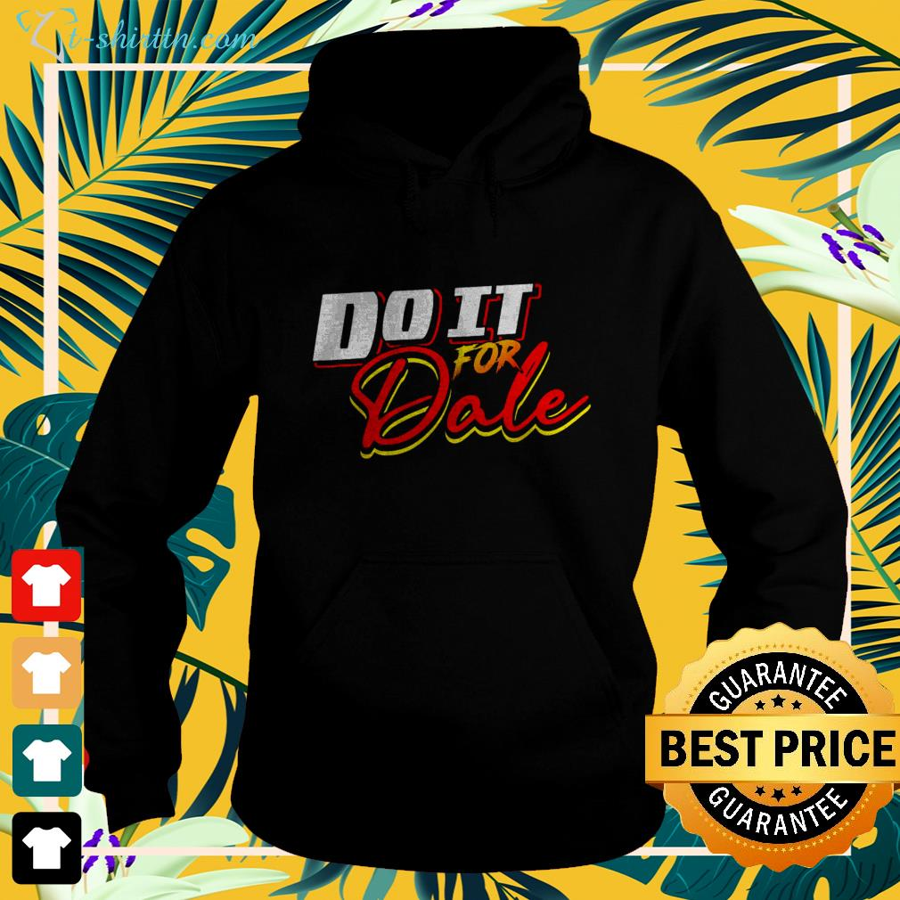 Do it for dale hoodie