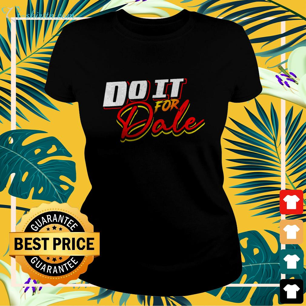 Do it for dale ladies-tee