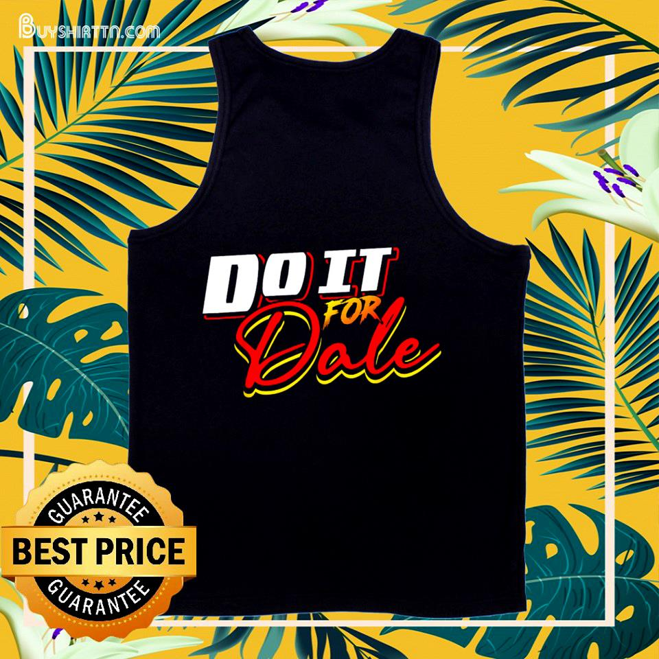 Do it for dale tank top