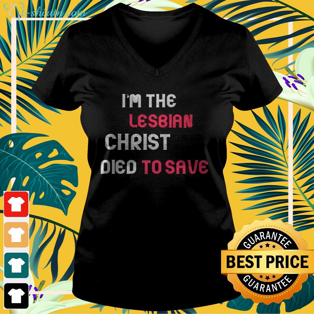 Hot I'm the lesbian christ died to save v-neck t-shirt