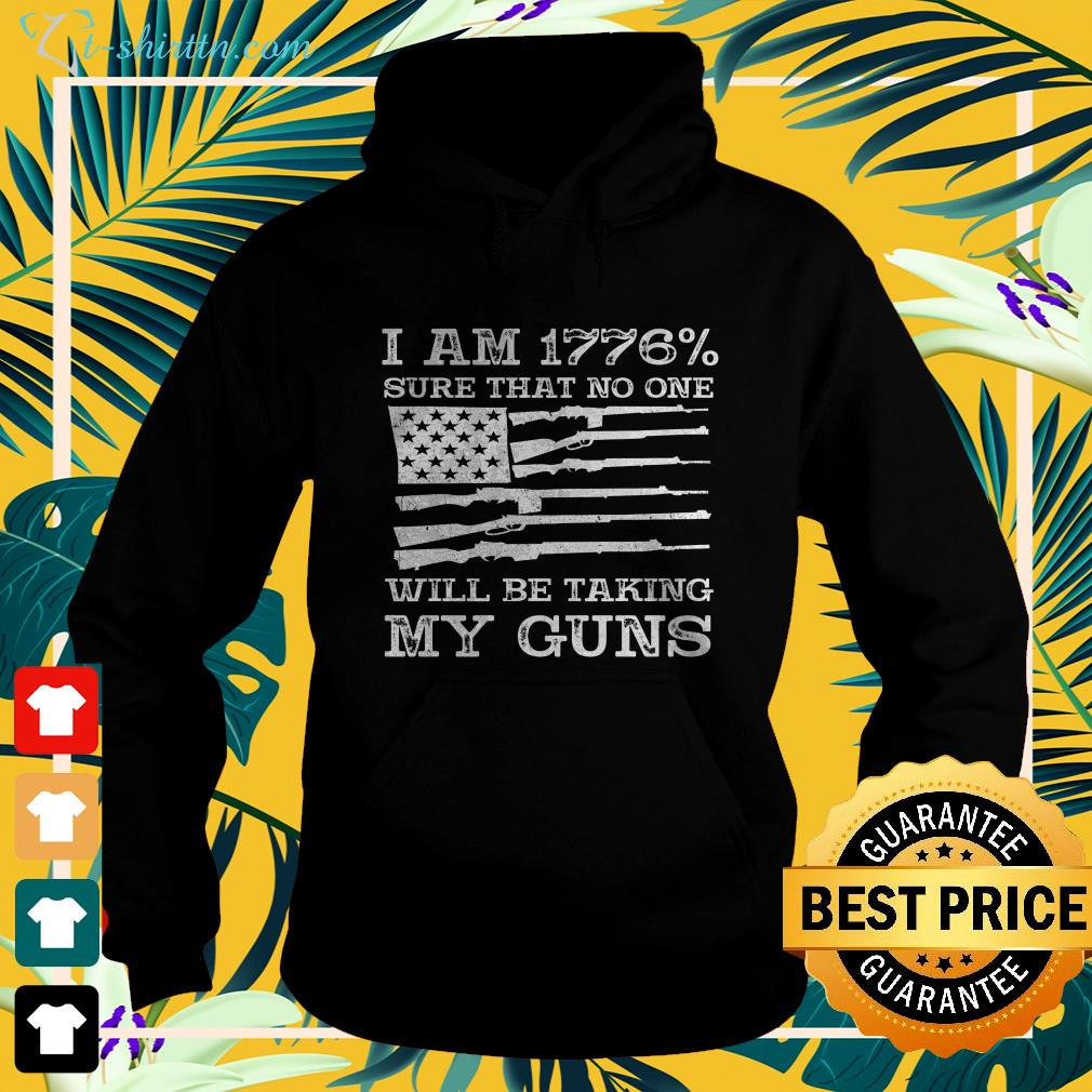 I am 1776 sure that no one will be taking my guns USA flag  hoodie