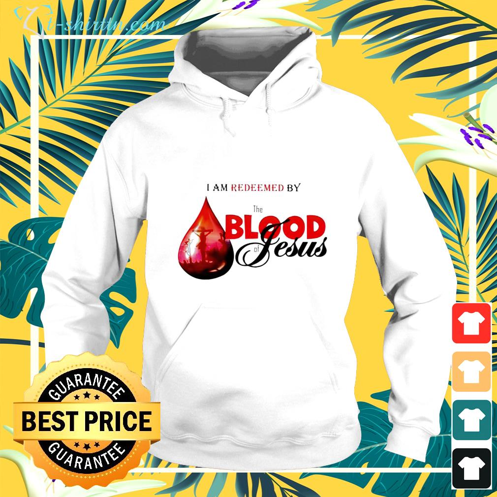 i am redeemed by the blood of jesus hoodie