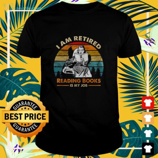 I am retired reading books is my job vintage t-shirt