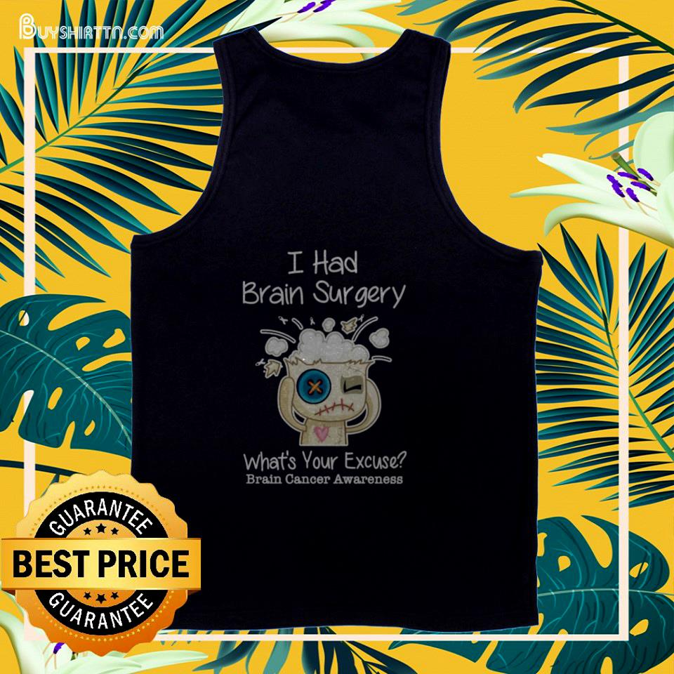 I had brain surgery what's your excuse brain cancer awareness tank top