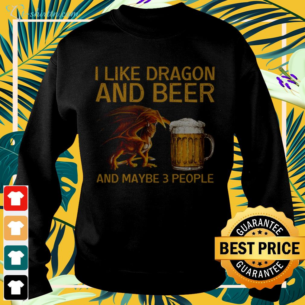 I like dragon and beer and maybe 3 people sweater