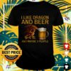 I like dragon and beer and maybe 3 people t-shirt