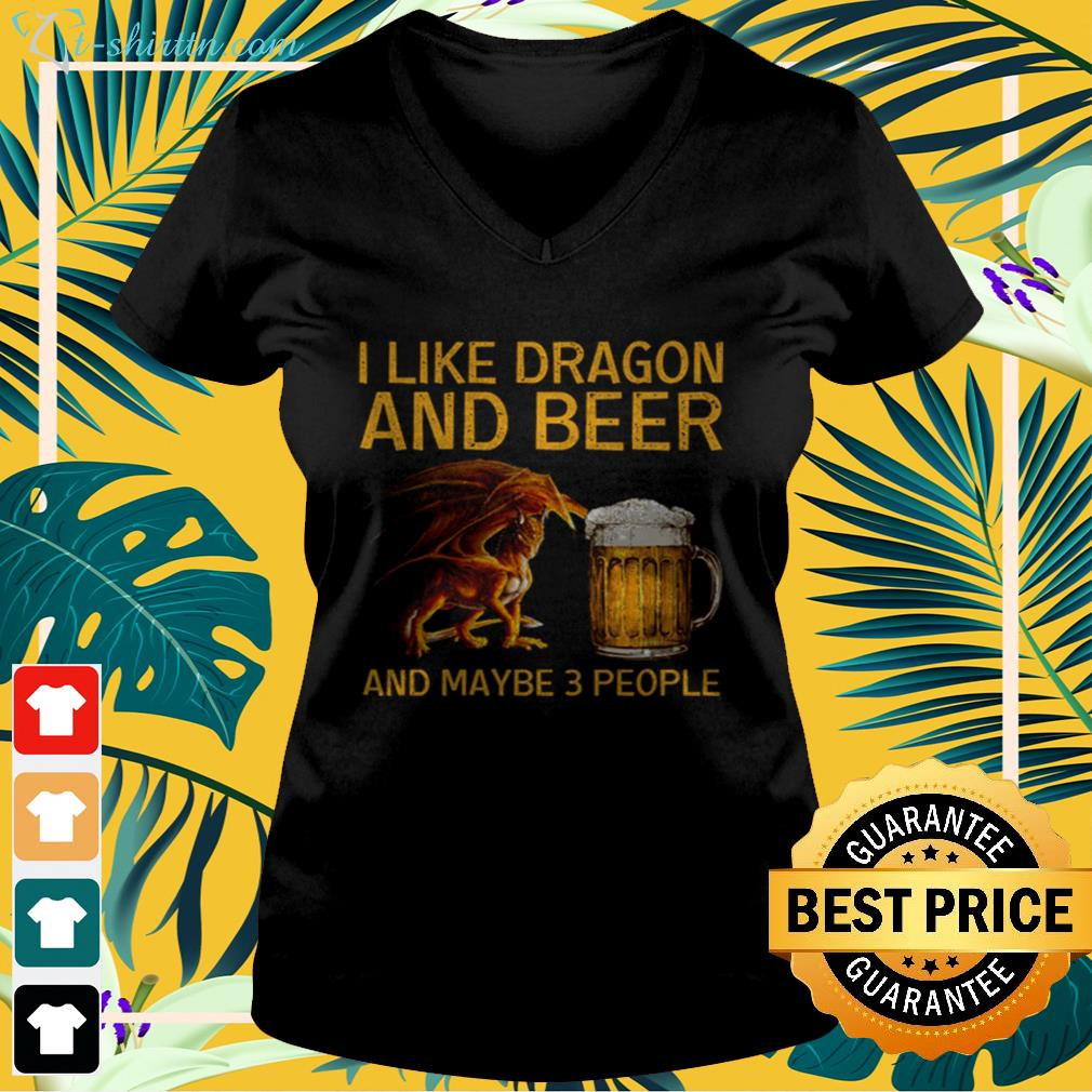I like dragon and beer and maybe 3 people v-neck t-shirt